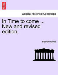 In Time to Come ... New and Revised Edition. by Eleanor Holmes