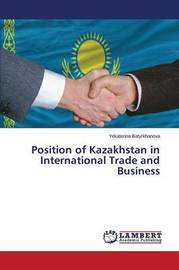 Position of Kazakhstan in International Trade and Business by Batyrkhanova Yekaterina