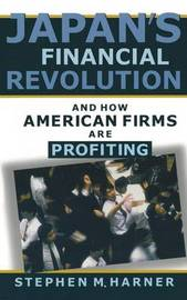 Japan's Financial Revolution and How American Firms are Profiting by Stephen M. Harner