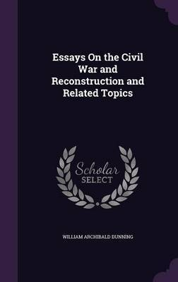 Essays on the Civil War and Reconstruction and Related Topics by William Archibald Dunning image