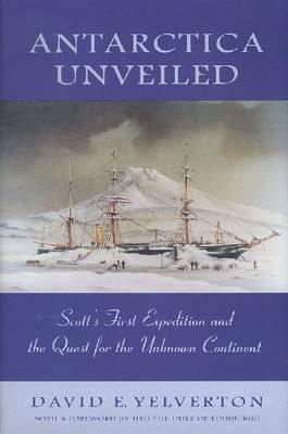 Antarctica Unveiled by David E. Yelverton image