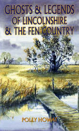 Ghosts and Legends of Lincolnshire and the Fen Country by Polly Howat image