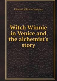 Witch Winnie in Venice and the Alchemist's Story by Elizabeth Williams Champney
