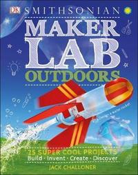 Maker Lab: Outdoors by Jack Challoner