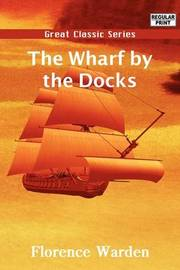 The Wharf by the Docks by Florence Warden image