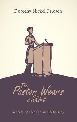 The Pastor Wears a Skirt by Dorothy Nickel Friesen image