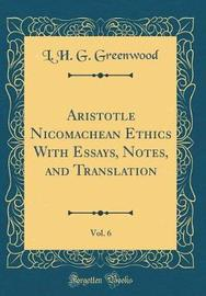 Aristotle Nicomachean Ethics with Essays, Notes, and Translation, Vol. 6 (Classic Reprint) by L H G Greenwood image