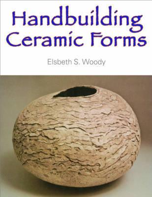 Handbuilding Ceramic Forms by Elsbeth Woody