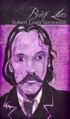 Brief Lives: Robert Louis Stevenson by Gavin Griffiths