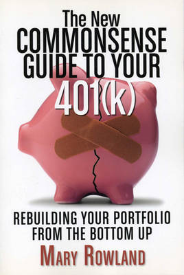 The New Commonsense Guide to Your 401 (k): Rebuilding Your Portfolio from the Bottom Up by Mary Rowland image