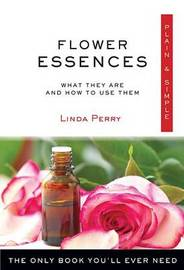 Flower Essences Plain & Simple by Linda Perry