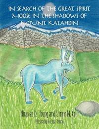 In Search of the Great Spirit Moose in the Shadows of Mount Katahdin by Nicholas D. Young