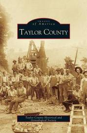 Taylor County by Taylor County Historical Society