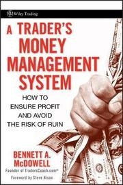 A Trader's Money Management System by Bennett A McDowell