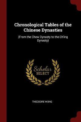 Chronological Tables of the Chinese Dynasties by Theodore Wong