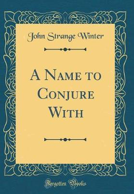 A Name to Conjure with (Classic Reprint) by John Strange Winter