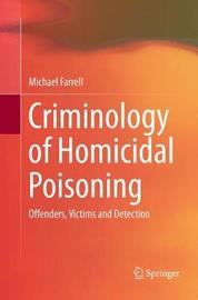 Criminology of Homicidal Poisoning by Michael Farrell