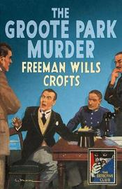 The Groote Park Murder by Freeman Wills Crofts