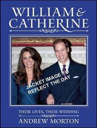 William and Catherine: Their Lives, Their Wedding by Andrew Morton