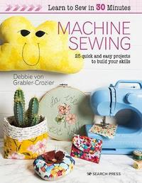 Learn to Sew in 30 Minutes: Machine Sewing by Debbie von Grabler-Crozier