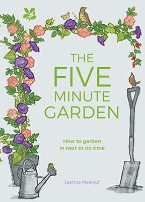 The Five Minute Garden by Laetitia Maklouf