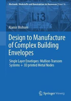 Design to Manufacture of Complex Building Envelopes by Alamir Mohsen