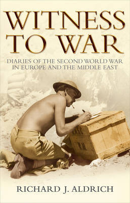 Witness to War: Diaries of the Second World War in Europe by Richard Aldrich image