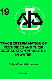 Trace Determination of Pesticides and their Degradation Products in Water (BOOK REPRINT): Volume 19 by Damia Barcelo