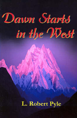 Dawn Starts in the West by L. Robert Pyle