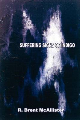 Suffering Signs of Indigo by R. Brent McAllister image