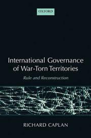 International Governance of War-Torn Territories by Richard Caplan