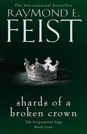 Shards of a Broken Crown by Raymond E Feist