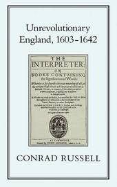 Unrevolutionary England, 1603-42 by Conrad Russell