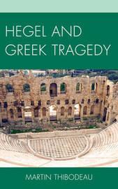 Hegel and Greek Tragedy by Martin Thibodeau
