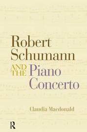 Robert Schumann and the Piano Concerto by Claudia MacDonald