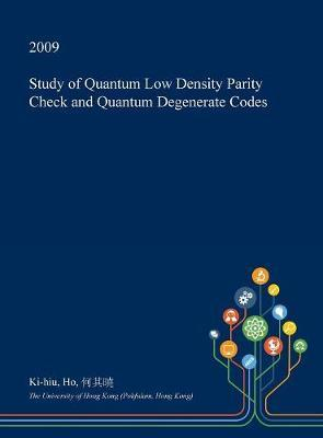 Study of Quantum Low Density Parity Check and Quantum Degenerate Codes by Ki-Hiu Ho