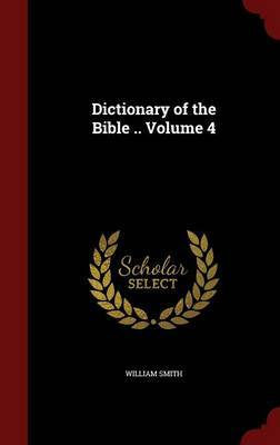 Dictionary of the Bible ..; Volume 4 by William Smith