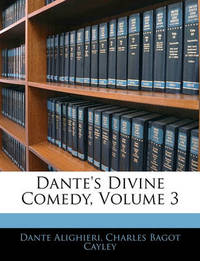 Dante's Divine Comedy, Volume 3 by Charles Bagot Cayley