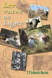 Let There Be Light by T P Schwartz-Barcott