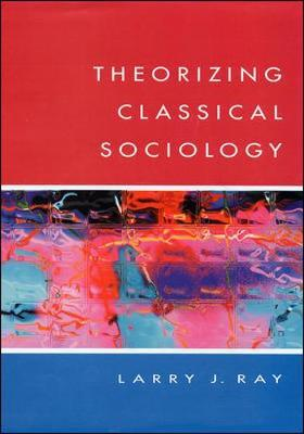 THEORIZING CLASSICAL SOCIOLOGY by Larry Ray image