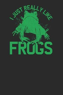 I Just Really Like Frogs by Frog Publishing