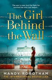 The Girl Behind the Wall by Mandy Robotham