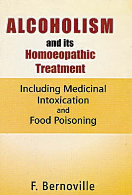 Alcoholism and Its Homoeopathic Treatment: Including Medical Intoxication and Food Poisoning by F. Bernoville image