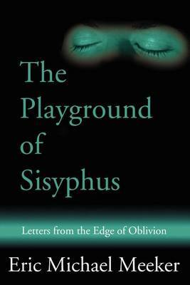 The Playground of Sisyphus: Letters from the Edge of Oblivion by Eric M Meeker image