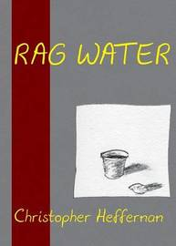 Rag Water by Christopher Heffernan