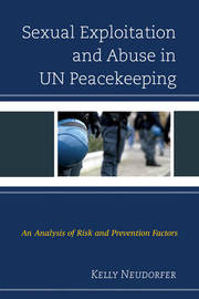 Sexual Exploitation and Abuse in UN Peacekeeping by Kelly Neudorfer