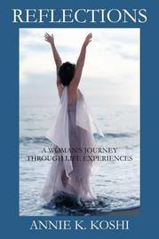 Reflections: A Woman's Journey Through Life Experiences by Annie Koshi
