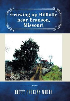 Growing Up Hillbilly Near Branson, Missouri by Betty Perkins White image