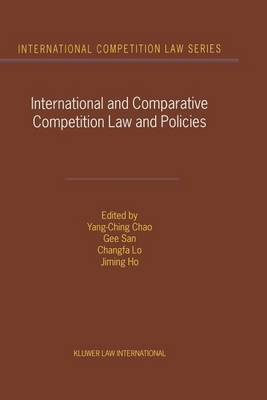 International and Comparative Competition Laws and Policies by Yang-Ching Chao