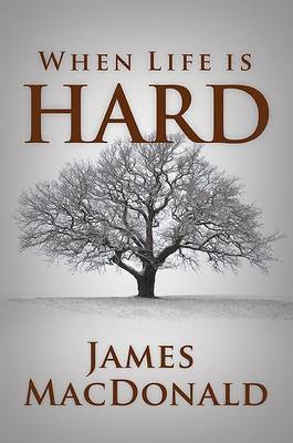 When Life Is Hard by James Macdonald
